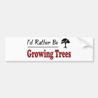 Rather Be Growing Trees Bumper Stickers