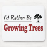 Rather Be Growing Trees Mouse Pads