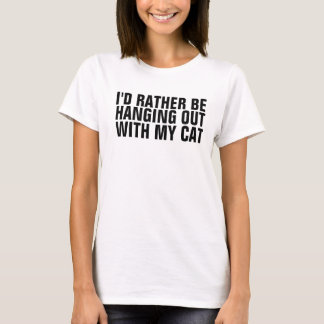 Rather be hanging out w/my cats, t-shirts, funny T-Shirt