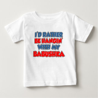 Rather Be Hanging With Babushka Baby T-Shirt