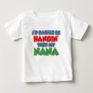 Rather Be Hanging With Nana Baby T-Shirt