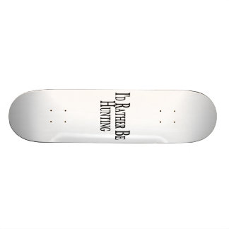 Rather Be Hunting Skateboard