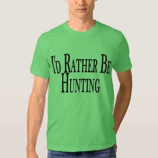 Rather Be Hunting T Shirt
