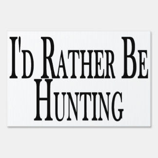 Rather Be Hunting Yard Sign