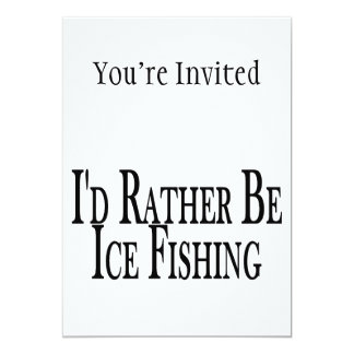 Rather Be Ice Fishing 5x7 Paper Invitation Card