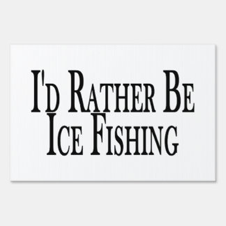 Rather Be Ice Fishing Lawn Sign