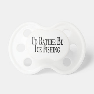 Rather Be Ice Fishing Pacifier