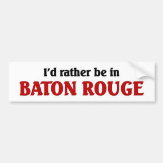 Rather be in Baton Rouge Bumper Stickers