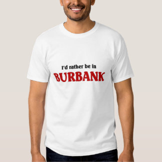 Rather be in Burbank Shirt