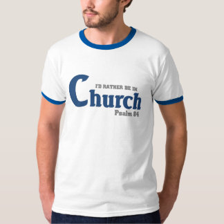 Rather be in Church T-Shirt
