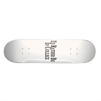 Rather Be In College Skateboard Deck