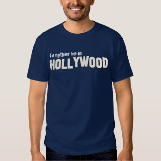 Rather be in Hollywood Shirt