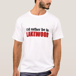 Rather be in Lakewood T-Shirt
