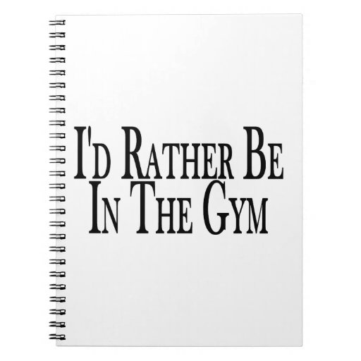 Rather Be In the Gym Notebook