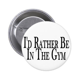 Rather Be In The Gym Pinback Button