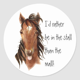 Rather be In the Stall than Mall Horse Humor Classic Round Sticker