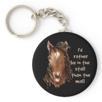 Rather be in the Stall than the Mall Horse Quote Keychain