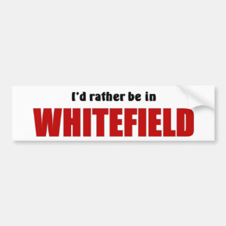 Rather be in Whitefield Bumper Sticker