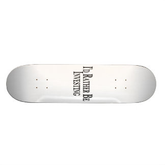 Rather Be Investing Skateboard Deck