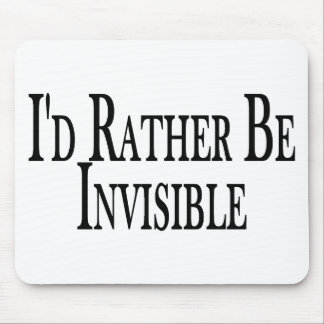 Rather Be Invisible Mouse Pad