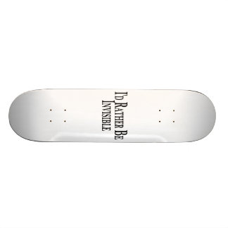 Rather Be Invisible Skateboard Deck
