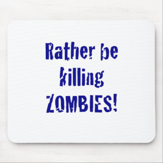 Rather be Killing Zombies Mouse Pad