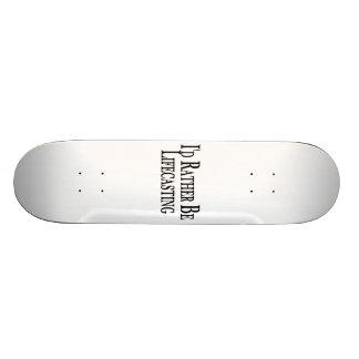 Rather Be Lifecasting Skate Deck