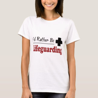 Rather Be Lifeguarding T-Shirt