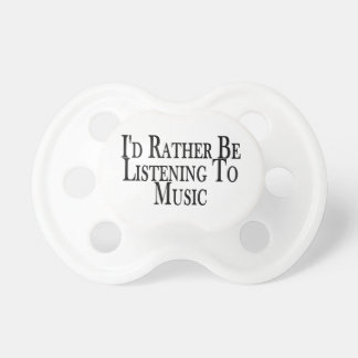 Rather Be Listening To Music Pacifier