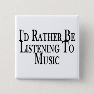 Rather Be Listening To Music Pinback Button