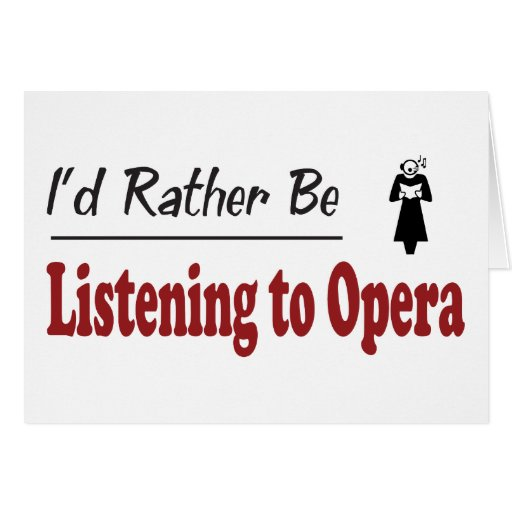 Rather Be Listening to Opera Greeting Card