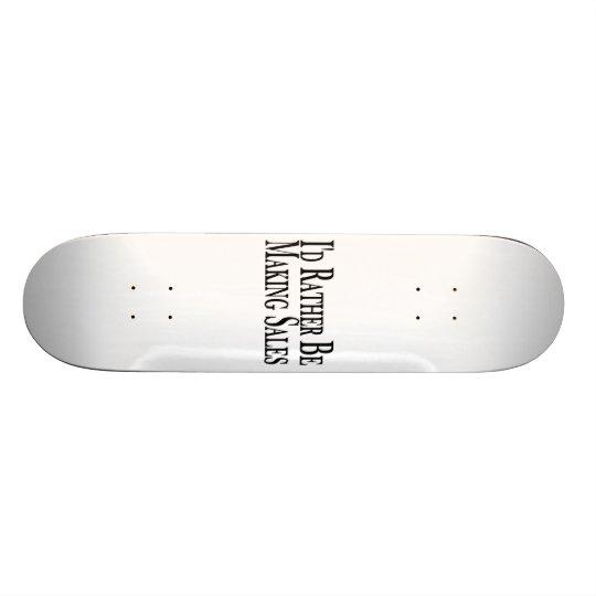Rather Be Making Sales Skateboard Deck