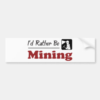 Rather Be Mining Car Bumper Sticker
