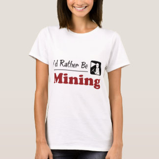 Rather Be Mining T-Shirt