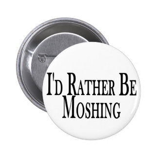 Rather Be Moshing Pinback Button