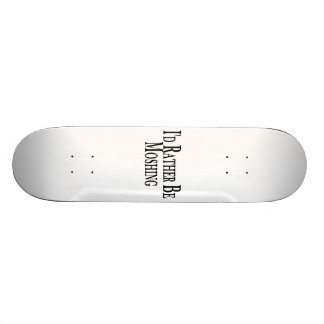 Rather Be Moshing Skateboard Deck