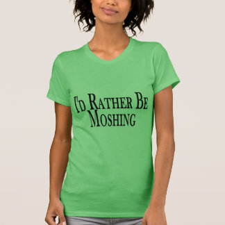 Rather Be Moshing T-Shirt