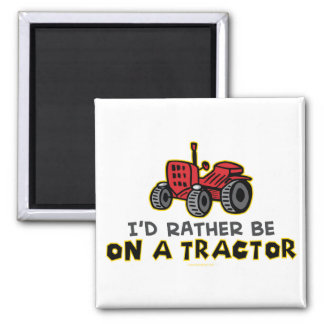 Rather Be On A Tractor Magnet