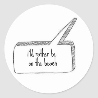 Rather be on the Beach Classic Round Sticker