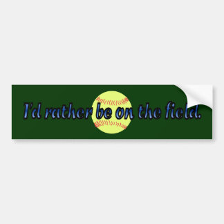 Rather Be on the Field (Softball) Bumper Sticker