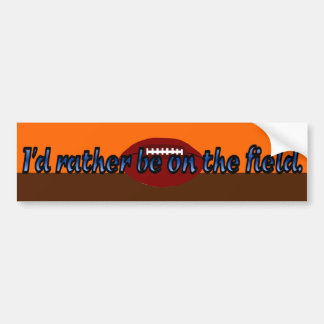 Rather Be on the (Football) Field Bumper Sticker