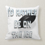 Rather Be on the Ice Throw Pillow