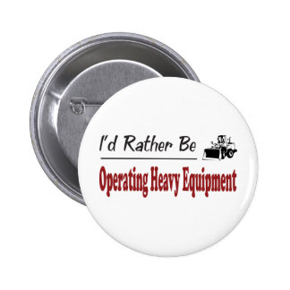 Rather Be Operating Heavy Equipment 2 Inch Round Button