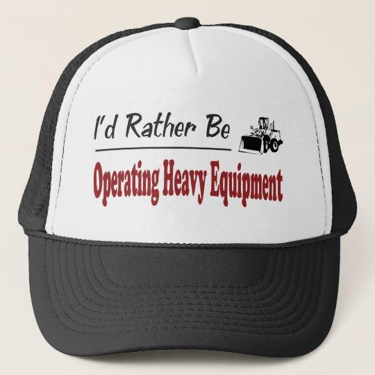 Rather Be Operating Heavy Equipment Trucker Hat