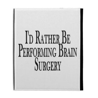 Rather Be Performing Brain Surgery iPad Cases