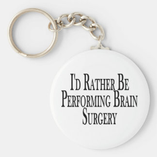 Rather Be Performing Brain Surgery Keychain