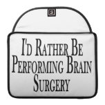 Rather Be Performing Brain Surgery Sleeves For MacBook Pro