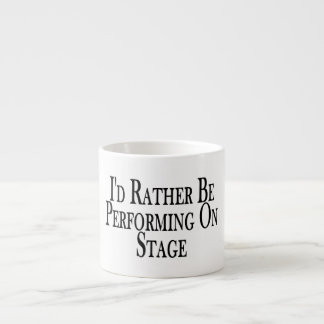 Rather Be Performing On Stage Espresso Cup