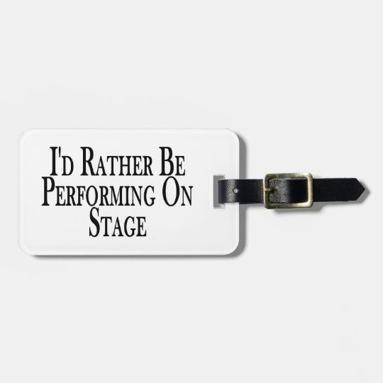Rather Be Performing On Stage Luggage Tag