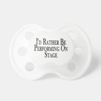 Rather Be Performing On Stage Pacifier